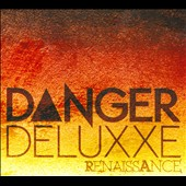 Danger Deluxxe: Renaissance [Digipak]