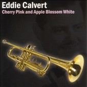 Eddie Calvert: Cherry Pink and Apple Blossom White