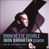 Darkness Visible / piano works by Ravel, Ades, Britten/Stevenson, Debussy / Inon Barnatan, piano
