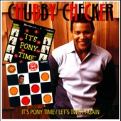 Chubby Checker: It's Pony Time/Let's Twist Again