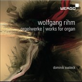 Wolfgang Rihm: Works for Organ / Dominik Susteck, organ