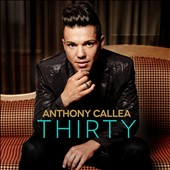 Anthony Callea: Thirty