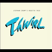 The Rosetta Trio/Stephan Crump's Rosetta Trio/Stephan Crump: Thwirl [Digipak] *