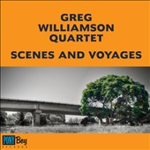 Greg Williamson/Greg Williamson Quartet: Scenes and Voyages [Digipak] [12/2]