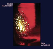 Tiger Hatchery: Sun Worship [Digipak]