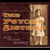 Psycho Sisters: Up on the Chair, Beatrice [Digipak]
