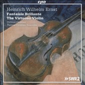 Heinrich Wilhelm Ernst (1814-'65): Fantaisie Brillante - The Virtuoso Violin / Thomas Christian, violin; Thomas Christian Ensemble