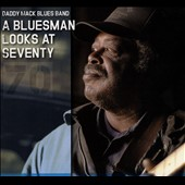 Daddy Mack Blues Band: Bluesman Looks at Seventy [Digipak]