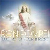 Ron Pompei: Take Me to Your Throne