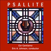 Psallite (Sing): Choral works by Various Composers / Cor Cantiamo, Eric A. Johnson