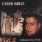 Cheb Abed: Tellement Fort Fi Zin *