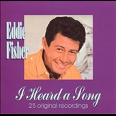 Eddie Fisher (Vocals): I Heard a Song