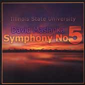 Maslanka: Symphony no 5;  et al / Illinois State University