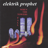 Elektrik Prophet: When the Towers Fall