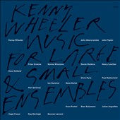 Kenny Wheeler: Music for Large and Small Ensembles