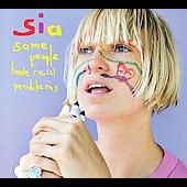 Sia: Some People Have Real Problems