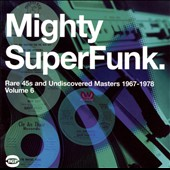Various Artists: SuperFunk, Vol. 6: The Mighty SuperFunk - Rare 45s and Undiscovered Masters 1967-1978