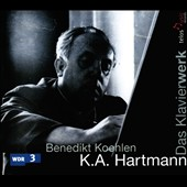 K.A. Hartmann: Pieces for Piano - Klein Suites 1&2; Toccata, Sonatine et al. / Benedikt Koehlen, piano