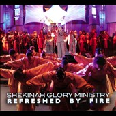Shekinah Glory Ministry: Refreshed by Fire [Digipak]