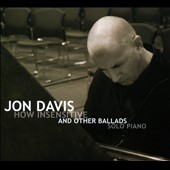 Jon Davis: How Insensitive And Other Ballads [Digipak]