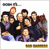 Bad Manners: Gosh It's Bad Manners