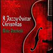 Mike Pachelli: A  Jazzy Guitar Christmas