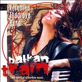 Veronika Todorova Band: Balkan Train: The Spirit of Accordion Music *