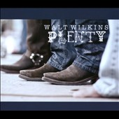 Walt Wilkins: Plenty [Digipak] *