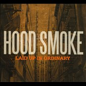 Hood Smoke: Laid Up In Ordinary [Digipak]