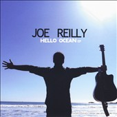 Joe Reilly: Hello Ocean EP [EP]