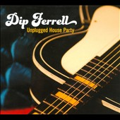 Dip Ferrell: Unplugged House Party [Digipak]