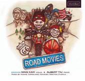 Road Movies: Music for violin & piano by Corigliano, Adams, Chaplin, Novacek and Newton / Ning Kam: violin Albert Tiu: piano