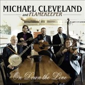 Michael Cleveland & Flamekeeper (Bluegrass)/Michael Cleveland (Bluegrass): On Down the Line [7/22]
