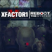Xfactor1: Reboot: The System