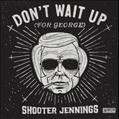 Shooter Jennings: Don't Wait Up (For George) [EP] *