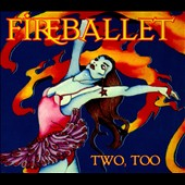 Fireballet: Two, Too [Digipak]