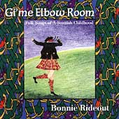 Bonnie Rideout: Gi'me Elbow Room: Folk Songs of a Scottish Childhood