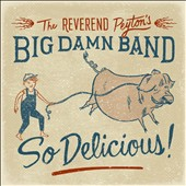 The Reverend Peyton's Big Damn Band: So Delicious [Digipak]