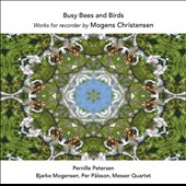 Busy Bees and Birds: Works for recorder by Mogens Christensen (b.1955) / Pernille Petersen, recorder; Per Palsson, guitar; Bjarke Mogensen, accordion