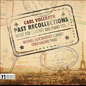 Carl Vollrath: Past Recollections - Music for Clarinet and Piano, Vol. 1 / Michael Norsworthy, clarinet; Yoko Hagino, piano