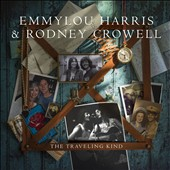 Emmylou Harris/Rodney Crowell: The Traveling Kind [Slipcase]