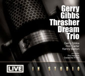 Gerry Gibbs/Thrasher Dream Trio: Live in Studio [Digipak] *