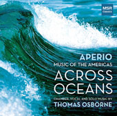 Thomas Osborne (b.1978): Across Oceans: Chamber, Vocal and Solo Music / Aperio