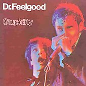 Dr. Feelgood (Pub Rock Band): Stupidity