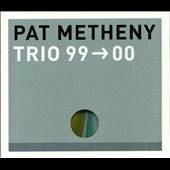 Pat Metheny/Pat Metheny Trio: Trio 99>00