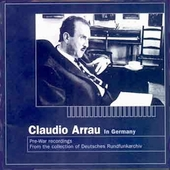 Claudio Arrau in Germany - Radio Archive Recordings