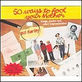 Bill Harley: Fifty Ways to Fool Your Mother [Digipak]