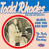 Todd Rhodes/Todd Rhodes & His Orchestra: Blues for the Red Boy: Early Sensation Recordings