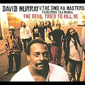 David Murray (Sax/Bass Clarinet)/David Murray & The Gwo Ka Masters/Gwo-Ka Masters: The Devil Tried to Kill Me [Bonus Tracks] [Digipak]