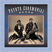 Various Artists: Peyote Ceremonial Songs: A Collection